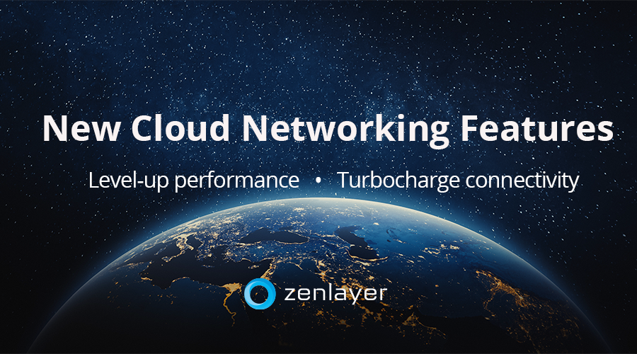 Zenlayer's New Cloud Networking Features Elevate Network Performance & Accelerate Connectivity For Enterprises