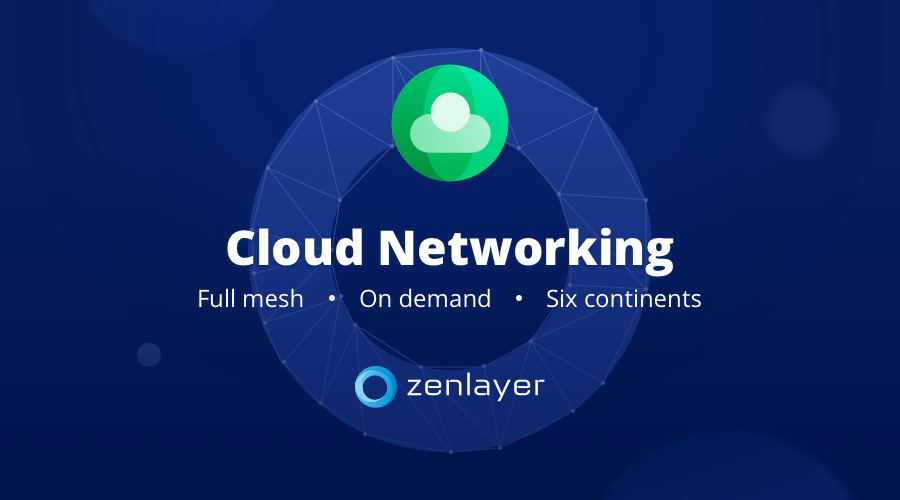 Industry First: Zenlayer Launches Full-Mesh Cloud Networking on 6 Continents