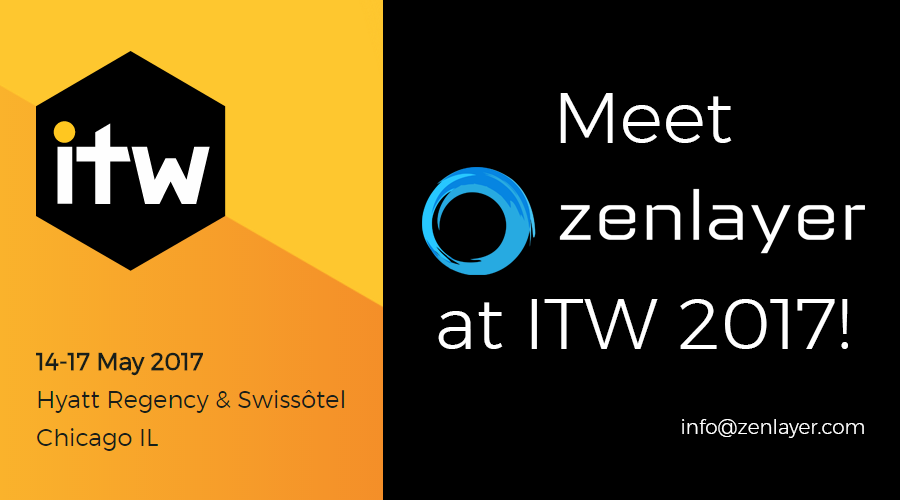 Meet Zenlayer at ITW 2017 – Chicago, May 15-17